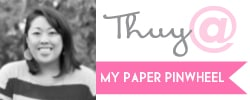 Thuy from My Paper Pinwheel