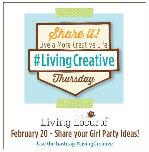 Share your Girl Party Ideas today - February 20, 2014 for #LivingCreative Thursday at LivingLocurto.com