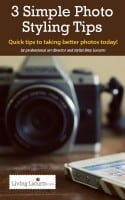 3 Simple Photo Styling Tips. Take better photos today! LivingLocurto.com