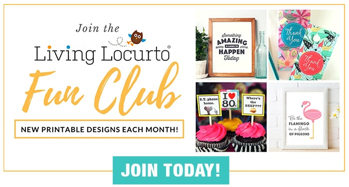Join the Living Locurto Fun Club! Exclusive printable designs each month.